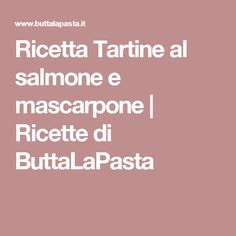 Ricetta Tartine al salmone e mascarpone | Ricette di ButtaLaPasta