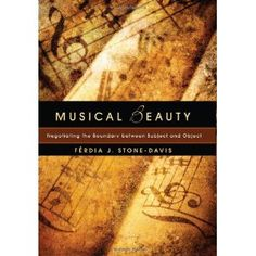A Review of Férdia J. Stone-Davis, Musical Beauty: Negotiating the Boundary between Subject and Object (Eugene, OR: Cascade Books, 2011)