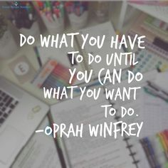 "motivation quote ""Do what you have to do until you can do what you want to do."" - Oprah Winfrey ""Do what you have to do until you can do what you want to do."" - Oprah Winfrey Just start living! Quotes For College Students, College Quotes, School Quotes, Motivational Quotes For Students Colleges, Study Motivation Quotes, Study Quotes, Goal Quotes, Motivation For Studying, Strong Quotes"