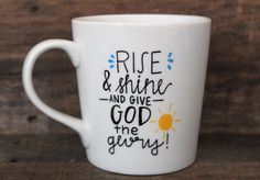Christian Coffee Mug - Rise & Shine - Give God the Glory Ceramic Mug-Hand Painted Coffee Mug - Christian Gift by MorningSunshineShop on Etsy https://www.etsy.com/listing/204575238/christian-coffee-mug-rise-shine-give-god