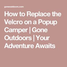 How to Replace the Velcro on a Popup Camper | Gone Outdoors | Your Adventure Awaits