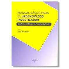"""Manual básico para el """"urgenciólogo"""" investigador : de la idea original a la publicación final / editor, Òscar Miró i Andreu ; [autores, María Luisa Alonso Martín... (et al.)]"""