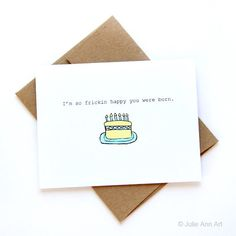 Birthday Card - So Frickin Happy You Were Born by JulieAnnArt on Etsy https://www.etsy.com/listing/72124896/birthday-card-so-frickin-happy-you-were