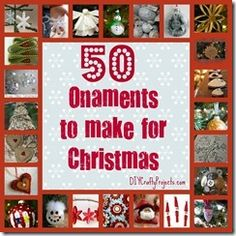 50 Ornaments To Make For Christmas - DIY Crafty Projects -- PINTEREST PARTY IDEA!
