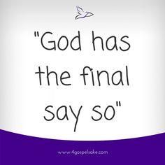 """God has the final say so"" -4GS"