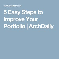 5 Easy Steps to Improve Your Portfolio | ArchDaily