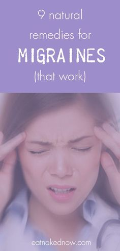 9 natural remedies for migraines - that actually work! | eatnakednow.com