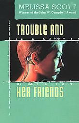 Trouble and Her Friends    http://www.booksfree.com/titles/Rent-Trouble-and-Her-Friends-Melissa-Scott-Book-9780812522136.html#