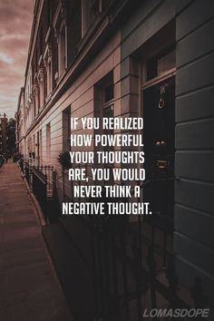 """If you realized how powerful your thoughts are, you would never think a negative thought."" ~ Unknown <3 lis"