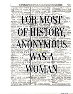 For Most of History Anonymous Was A Woman  by KFLGetsHerFunkOn