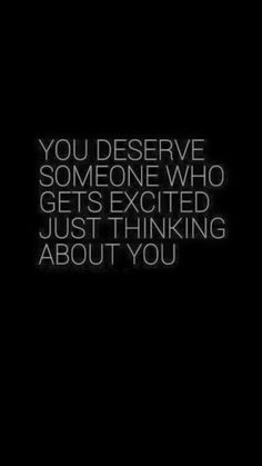 you deserve someone who gets excited just thinking about you