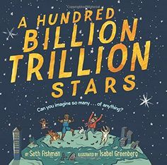 A Hundred Billion Trillion Stars | MAIN Juvenile QA40.5 .F575 2017  check availability @ https://library.ashland.edu/search/i?SEARCH=9780062455789