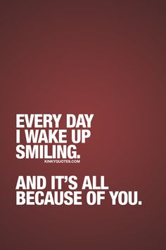 Every day I wake up smiling. And it's all because of you. ❤ #youmakemesmile #happiness #withyou #love