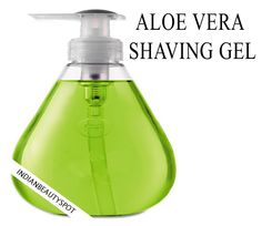 Natural Aloe Vera Shaving Gel and cream (only 2 ingredients: aloe vera, olive oil)