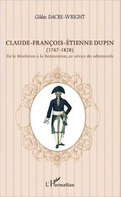 Claude-François-Etienne Dupin, De la révolution à la Restauration au service des administrés - La Cliothèque