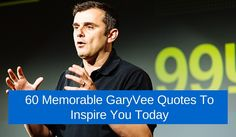 60 Memorable GaryVee Quotes To Inspire You Today