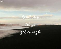 """Don't stop """"til you get enough"""