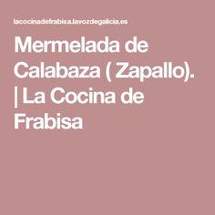 Mermelada de Calabaza ( Zapallo). | La Cocina de Frabisa