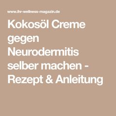 Kokosöl Creme gegen Neurodermitis selber machen - Rezept & Anleitung