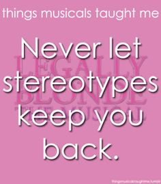 Things Legally Blonde the Musical taught me: Never let stereotypes keep you back