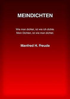 MEINDICHTEN: Wie man dichtet, ist wie ich dichte. Mein Dichten, ist wie man dichtet. von Manfred H. Freude http://www.amazon.de/dp/3844252460/ref=cm_sw_r_pi_dp_5WQevb11QFCYB