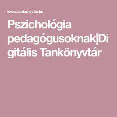 Pszichológia pedagógusoknak Digitális Tankönyvtár Psychology, Education, Psicologia, Onderwijs, Learning