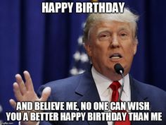 happy birthday trump meme | ... HAPPY BIRTHDAY THAN ME | image tagged in donald trump | made w