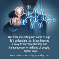 #Network #marketing has come of age. It's undeniable that it has become a way to entrepreneurship and independence for millions of people - Stephen Covey http://www.networkmarketingpaysmebig.com/