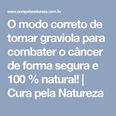 O modo correto de tomar graviola para combater o câncer de forma segura e 100 % natural! | Cura pela Natureza