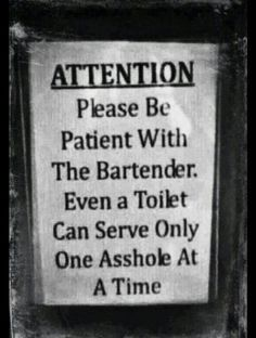 I should have had this sign when I was tending bar!