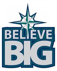 Believe BIG! Seattle Mariners!!