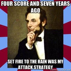 American History - Social Studies Meme - #PensiveLincoln  - Four score and seven years ago, set fire to the rain was my attack strategy