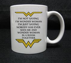 I'am not saying wonder woman quote mug cup two side ceramic 11oz