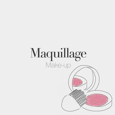 Maquillage (masculine word) | Make-up | /ma.ki.jaʒ/