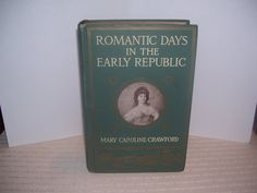 Romantic Days in the Early Republic Copyright 1912 by stevedodder, $39.99