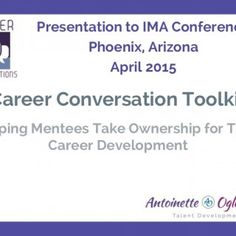 Career Conversation Toolkit Helping Mentees Take Ownership for Their Career Development Presentation to IMA Conference Phoenix, Arizona April 2015   Our D. http://slidehot.com/resources/enabling-mentors-to-have-quality-career-conversations.18644/