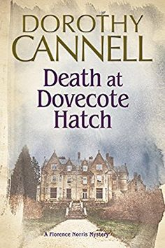 Death at Dovecote Hatch: A 1930s country house murder mystery (A Florence Norris Mystery)
