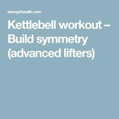 Kettlebell workout – Build symmetry (advanced lifters)