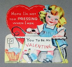 "Vintage Valentine Day Card ""Hope I'm Not Too Pressing When I Ask You to be My Valentine"", Made in the USA, dated February 1943."