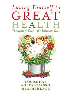 Loving Yourself to Great Health: Thoughts & Food--The Ultimate Diet by Louise Hay http://smile.amazon.com/dp/B00KSF7VQI/ref=cm_sw_r_pi_dp_aHuKwb0FHBY0M