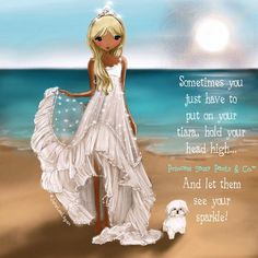 Sometimes you just have to put on your tiara, hold your head high... and let them see your sparkle! -Jane Lee Logan