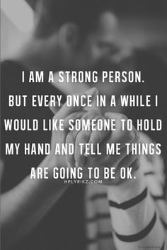 Once in a while I need someone to hold my hand and support me .... help me ..... protect me .... don`t you ?
