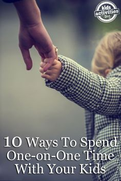 10 WAYS TO SPEND ONE-ON-ONE TIME WITH YOUR KIDS - Kids Activities