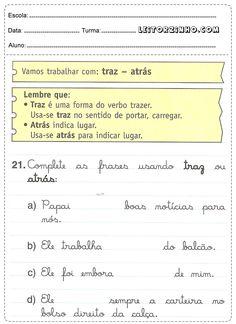 Complete as frases usando traz ou atrás
