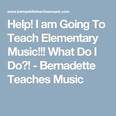 Help! I am Going To Teach Elementary Music!!! What Do I Do?! - Bernadette Teaches Music
