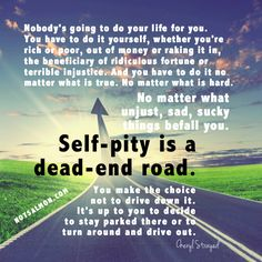 Self pity is a dead-end road - reminds Cheryl Strayed. @notsalmon