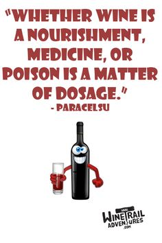 Whether wine is a nourishment, medicine, or poison is a matter of dosage.