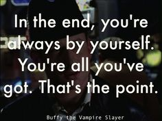 Whistler - Buffy the Vampire Slayer --- I hate to admit it, but that is a universal truth. Book Quotes, Nerd Quotes, Buffy Summers, Say That Again, Sarah Michelle Gellar, Great Tv Shows, Joss Whedon, Buffy The Vampire Slayer, Life Inspiration