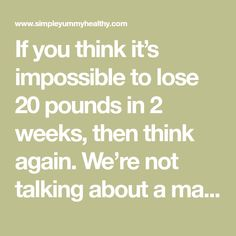 If you think it's impossible to lose 20 pounds in 2 weeks, then think again. We're not talkingabout a magic pill or wraps – all we're talking about are small sacrifices combined with specific techniques. And rather than giving you a one-size-fits-all regimen, we figure you're more likely to stick with the plan if you …