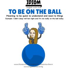 Idiom: to be on the ball. Learn English Speaking, Learn English Words, English Language Learning, English Study, Teaching English, English English, English Vocabulary Words, English Phrases, English Idioms